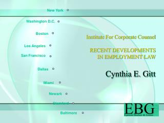 Institute For Corporate Counsel RECENT DEVELOPMENTS  IN EMPLOYMENT LAW Cynthia E. Gitt