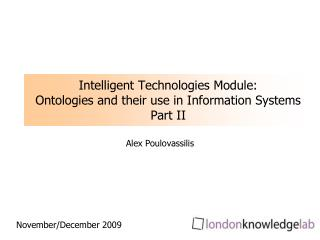 Intelligent Technologies Module: Ontologies and their use in Information Systems Part II
