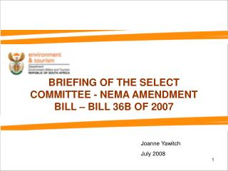 BRIEFING OF THE SELECT COMMITTEE - NEMA AMENDMENT BILL – BILL 36B OF 2007
