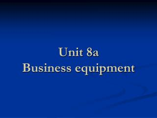 Unit 8a  Business equipment