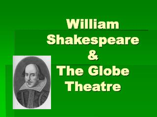 William Shakespeare & The Globe Theatre