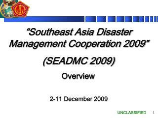 """Southeast Asia Disaster Management Cooperation 2009"" (SEADMC 2009) Overview"