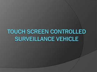 Touch Screen controlled surveillance vehicle