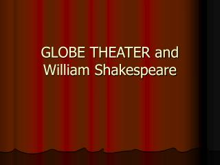 GLOBE THEATER and William Shakespeare