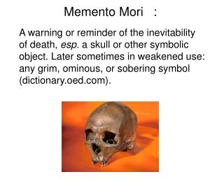 Note the first use of  memento mori  listed in the  OED :