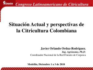 Javier Orlando Orduz-Rodríguez. Ing. Agrónomo, Ph.D .