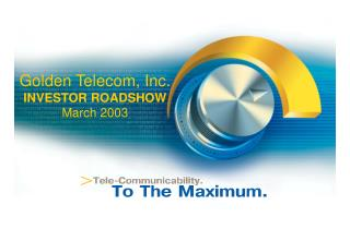 Golden Telecom, Inc. INVESTOR ROADSHOW March 2003