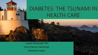 DIABETES: THE TSUNAMI IN HEALTH CARE