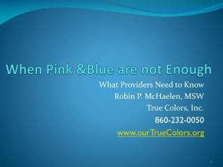 When Pink &Blue are not Enough