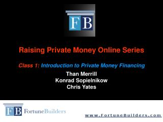 Raising Private Money Online Series Class 1: Introduction to Private Money Financing Than Merrill Konrad Sopielnikow  Ch