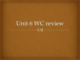 Unit 6 WC review