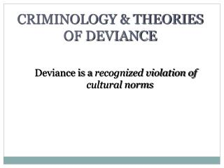 CRIMINOLOGY & THEORIES OF DEVIANCE