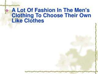 A Lot Of Fashion In The Men's Clothing To Choose Their Own L