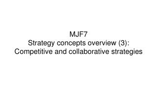 MJF7 Strategy concepts overview (3): Competitive and collaborative strategies
