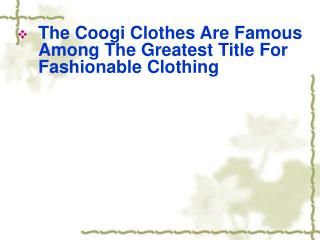 The Coogi Clothes Are Famous Among The Greatest Title For Fa