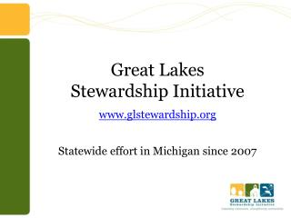 Great Lakes  Stewardship Initiative glstewardship Statewide effort in Michigan since 2007
