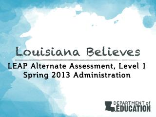 LEAP Alternate Assessment, Level 1 Spring 2013 Administration