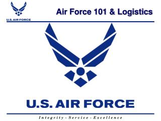 Air Force 101 & Logistics