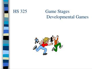 HS 325  	            Game Stages 			     Developmental Games