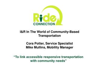 """To link accessible responsive transportation with community needs"""