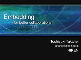Embedding 	- for better collaborations -
