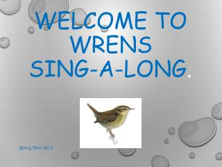 Welcome to Wrens sing-a-long .