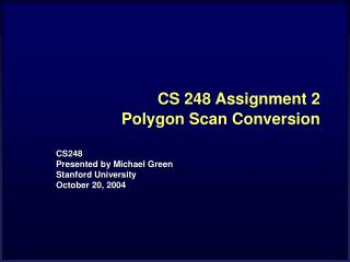 CS 248 Assignment 2 Polygon Scan Conversion