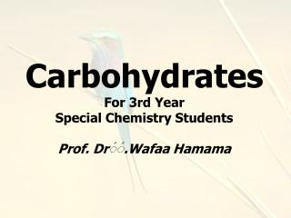 Carbohydrates For 3rd Year  Special Chemistry Students Prof. Dr ?? .Wafaa Hamama