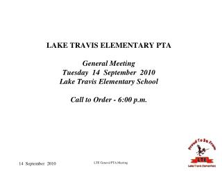 LAKE TRAVIS ELEMENTARY PTA  General Meeting Tuesday  14  September  2010 Lake Travis Elementary School  Call to Order -