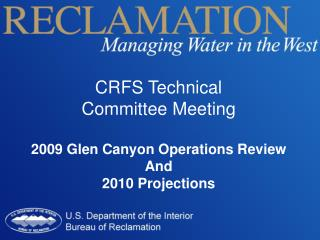 CRFS Technical  Committee Meeting 2009 Glen Canyon Operations Review  And 2010 Projections