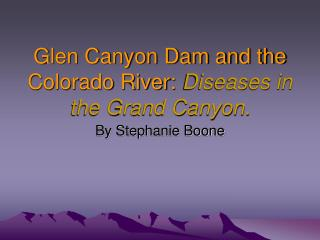Glen Canyon Dam and the Colorado River: Diseases in the Grand Canyon.