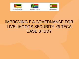 IMPROVING P.A GOVERNANCE FOR LIVELIHOODS SECURITY: GLTFCA CASE STUDY