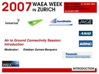 Air to Ground Connectivity Session: Introduction Moderator:      Esteban Gomez-Barquero