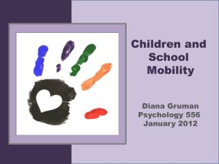 Children and  School  Mobility Diana Gruman Psychology 556  January 2012