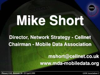 Mike Short Director, Network Strategy - Cellnet Chairman - Mobile Data Association