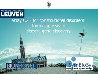 Array CGH for constitutional disorders:  from diagnosis to  disease gene discovery