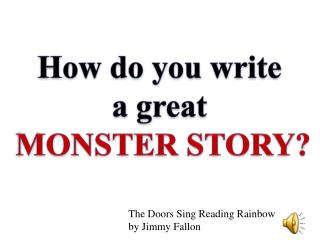 How do you write  a great  MONSTER STORY?