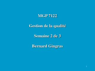 MGP 7122 Gestion de la qualité  Semaine 2 de 3 Bernard Gingras