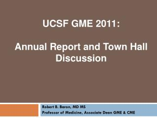 UCSF GME 2011: Annual Report and Town Hall Discussion