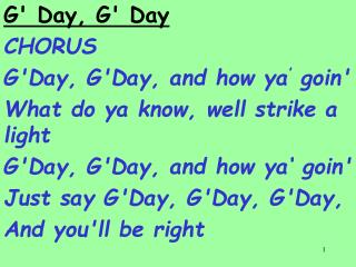 G' Day, G' Day  CHORUS G'Day, G'Day, and how ya '  goin'  What do ya know, well strike a light