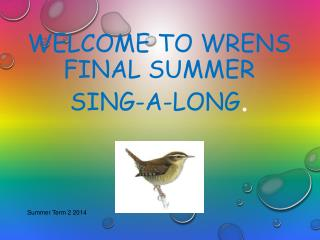 Welcome to Wrens Final summer sing-a-long .