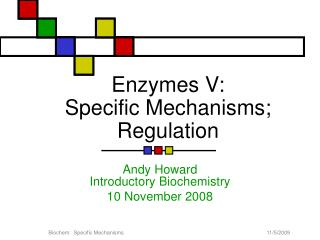 Enzymes V: Specific Mechanisms; Regulation