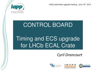 CONTROL BOARD Timing and ECS upgrade for  LHCb  ECAL  Crate