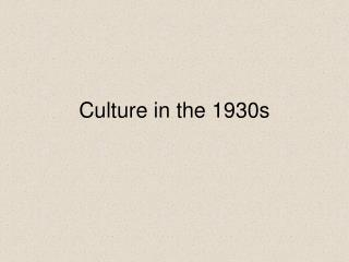 Culture in the 1930s