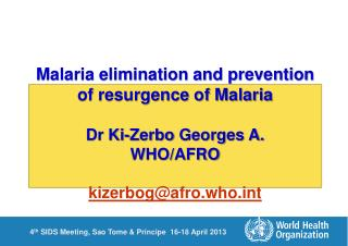 Malaria elimination and prevention of resurgence of Malaria Dr Ki- Zerbo  Georges A. WHO/AFRO