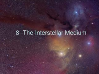 8 -The Interstellar Medium