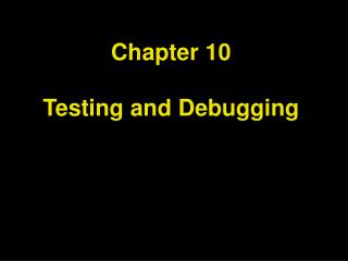 Chapter 10 Testing and Debugging