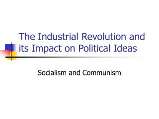The Industrial Revolution and its Impact on Political Ideas