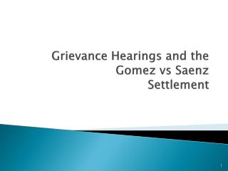 Grievance Hearings and the Gomez vs Saenz  Settlement