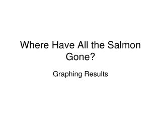 Where Have All the Salmon Gone?